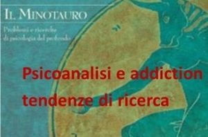 Psicoanalisi e addiction: tendenze di ricerca